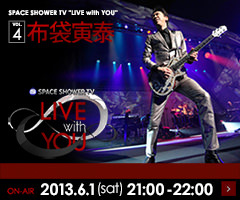 SPACE SHOWER TV LIVE with YOU VOL.4 �z�ܓБׁ@ON AIR 2013.6.1(sat)21:00-22:00