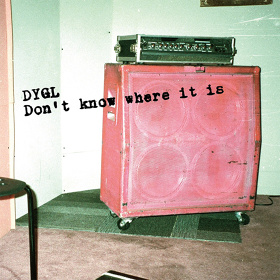 DYGL『Don't Know Where It Is』ジャケット