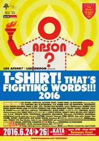 LOS APSON?×LIQUIDROOM presents『T-SHIRT! THAT'S FIGHTING WORDS!!! 2016』フライヤービジュアル