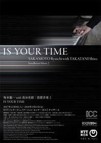 『坂本龍一 with 高谷史郎|設置音楽2 IS YOUR TIME』フライヤー