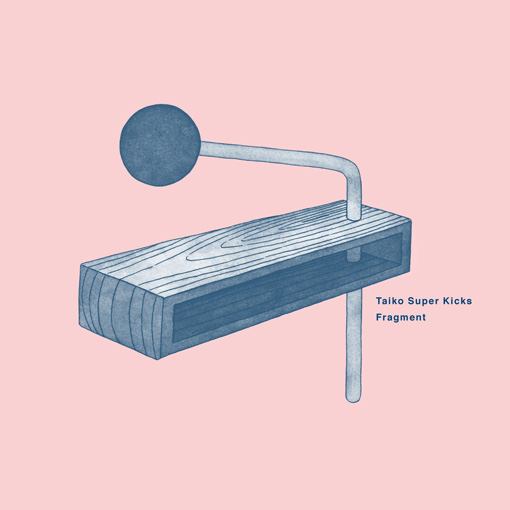 Taiko Super Kicks『Fragment』ジャケット