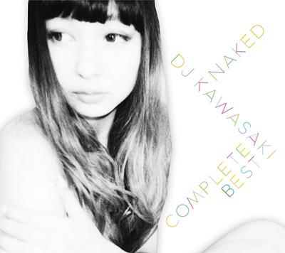 DJ KAWASAKI『NAKED ~DJ KAWASAKI COMPLETE BEST』ジャケット