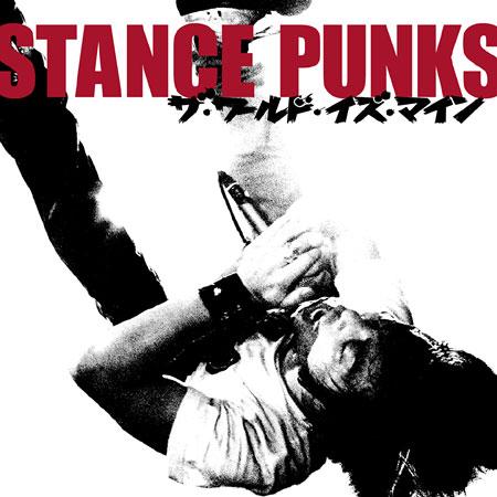 STANCE PUNKS『ザ・ワールド・イズ・マイン』