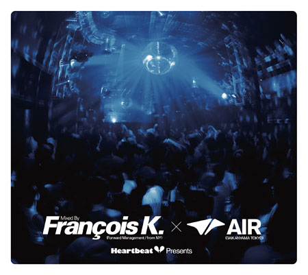 Francois K.『Heartbeat Presents mixed by Francois K.(Forward Management/From NY)× AIR(DAIKANYAMA TOKYO)』