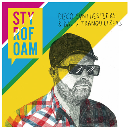 STYROFOAM『DISCO SYNTHESIZERS & DAILY TRANQUILIZERS』