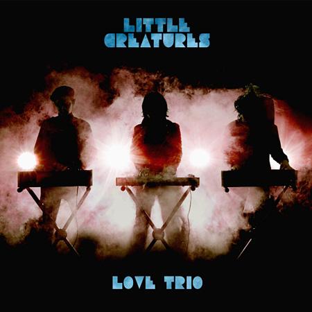 LITTLE CREATURES『LOVE TRIO』