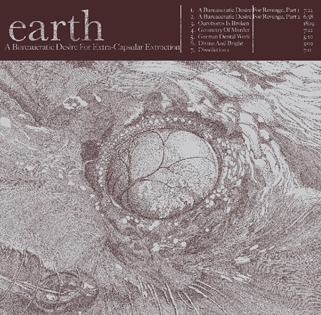 EARTH『A BUREAUCRATIC DESIRE FOR EXTRA CAPSULAR EXTRACTION』