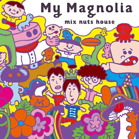 ミックスナッツハウス『My Magnolia』ジャケット