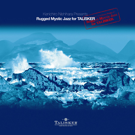 Kenichiro Nishihara『Rugged Mystic Jazz For TALISKER』ジャケット