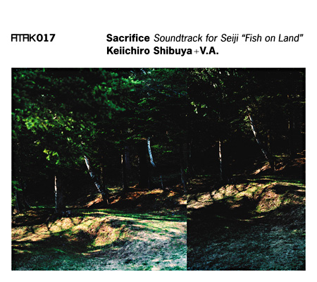 "Keiichiro Shibuya+V.A『ATAK017 Sacrifice Soundtrack for Seiji""Fish on Land""』ジャケット"