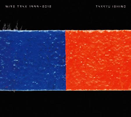 TAKKYU ISHINO『WIRE TRAX 1999-2012』ジャケット