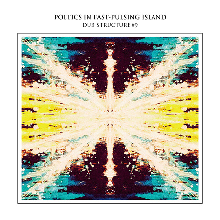 DUB STRUCTURE #9『POETICS IN FAST-PULSING ISLAND』ジャケット