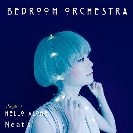 Neat's『Neat's Bedroom Orchestra chapter.1「Hello, Alone」』ジャケット