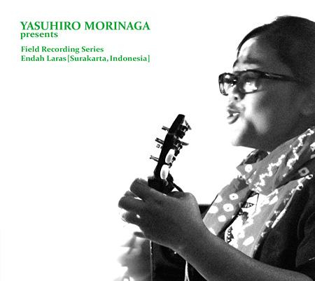 Yasuhiro Morinaga『Yasuhiro Morinaga presents Field Recording Series, Endah Laras』ジャケット