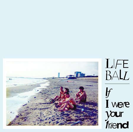 LIFE BALL『If I Were Your Friend』ジャケット