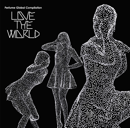 "Perfume『Perfume Global Compilation""LOVE THE WORLD""』ジャケット"