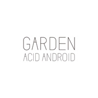 ACID ANDROID『GARDEN』