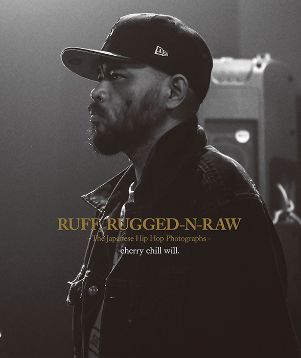 cherry chill will.『RUFF, RUGGED-N-RAW The Japanese Hip Hop Photographs ジャパニーズ・ヒップホップ写真集』表紙