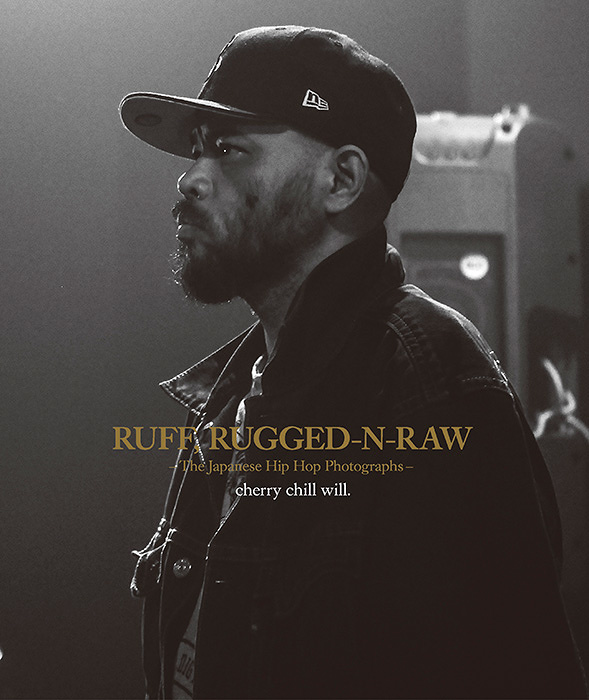 cherry chill will.『RUFF, RUGGED-N-RAW The Japanese Hip Hop Photographs ジャパニーズ・ヒップホップ写真集』表紙