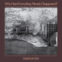 DEERHUNTER『Why Hasn't Everything Already Disappeared?』
