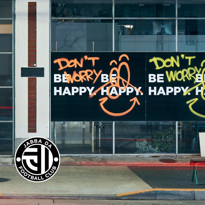 JABBA DA FOOTBALL CLUB『DON'T WORRY, BE HAPPY』ジャケット