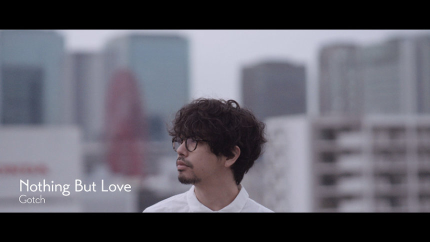 """Gotch""""Nothing But Love""""PVより"""