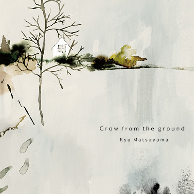 Ryu Matsuyama『Grow from the ground』ジャケット