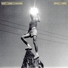 Mount Kimbie『LOVE WHAT SURVIVES』