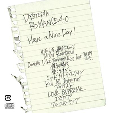 Have a Nice Day!『DYSTOPIA ROMANECE 4.0』